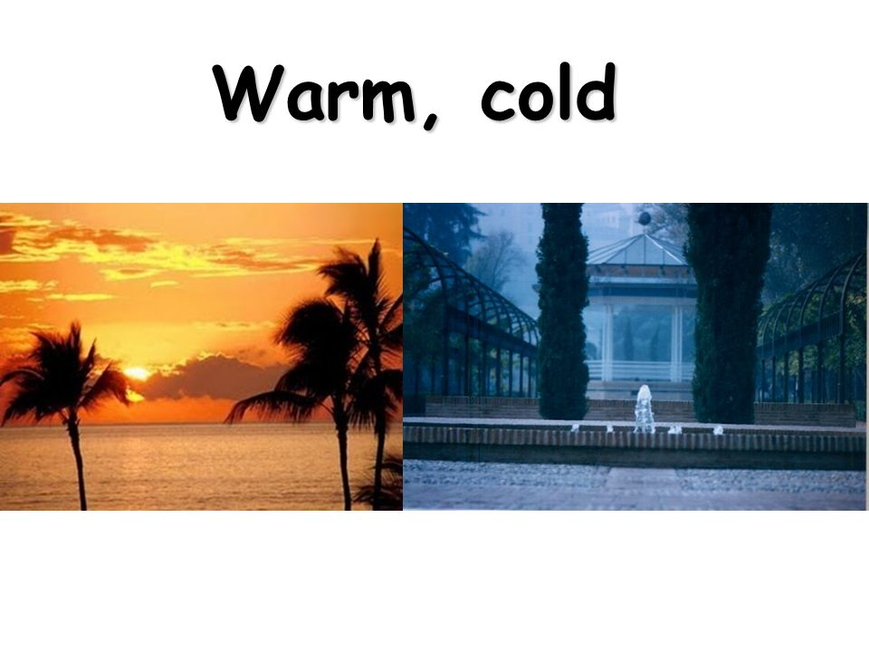 Warm, cold