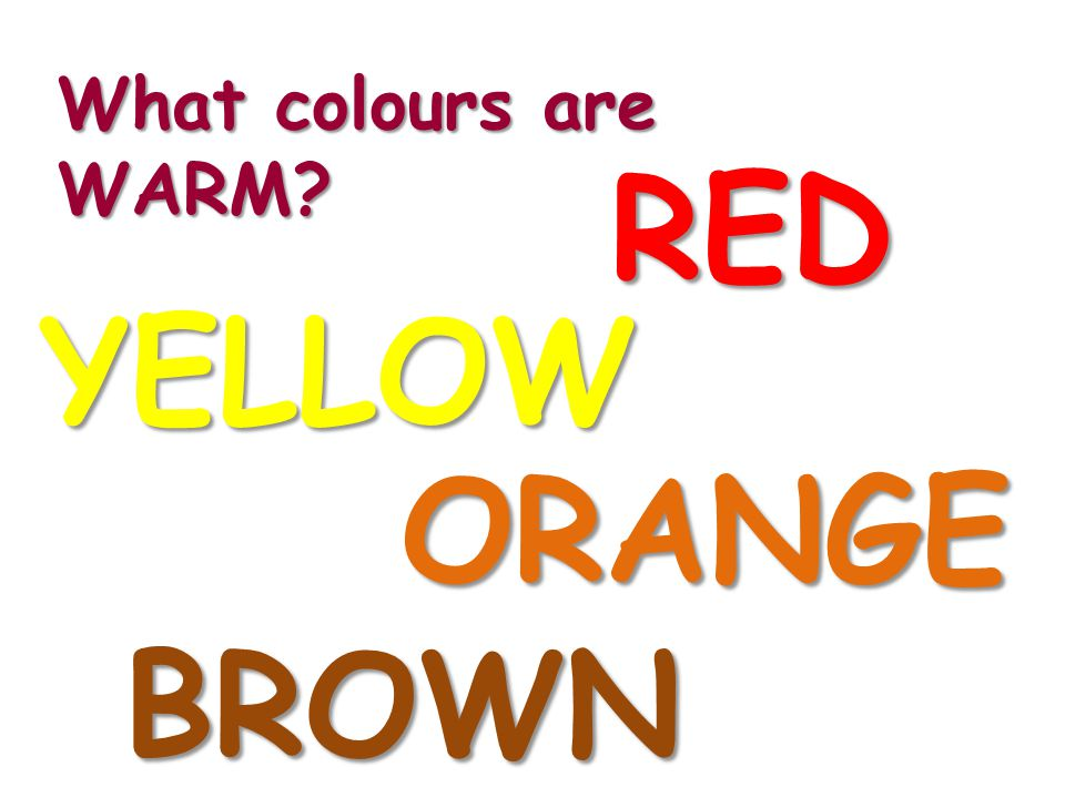 What colours are WARM RED YELLOW ORANGE BROWN