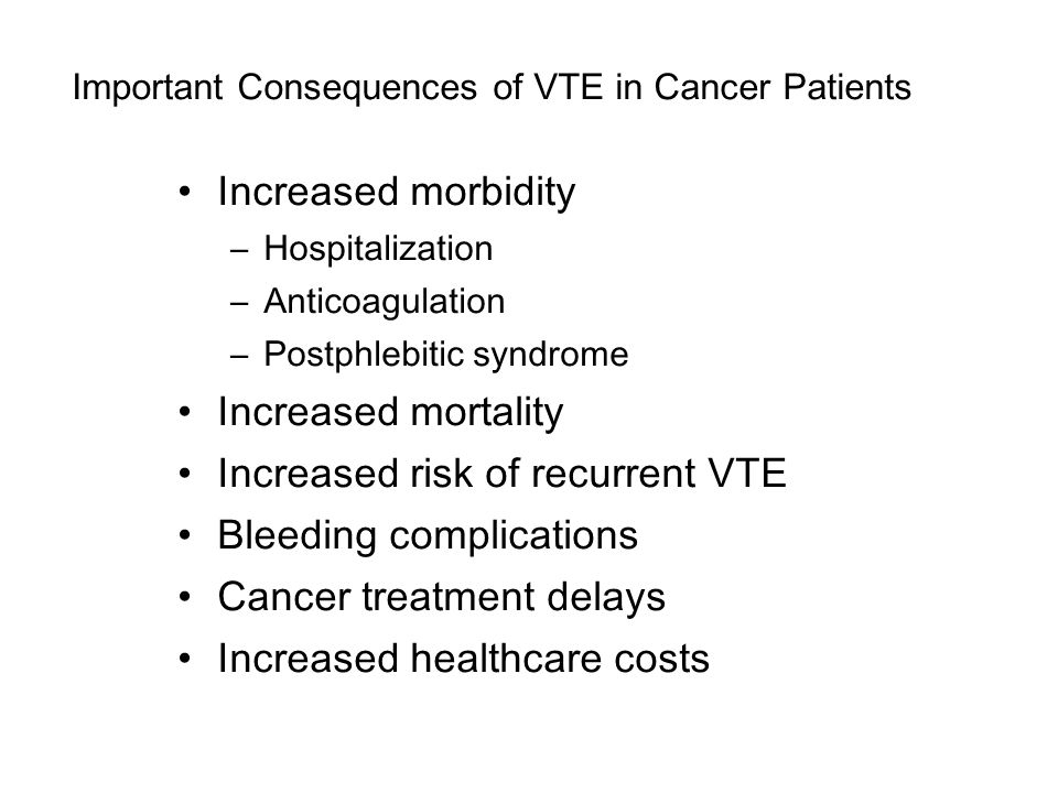 Increased risk of recurrent VTE Bleeding complications