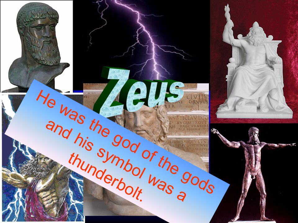He was the god of the gods and his symbol was a thunderbolt.