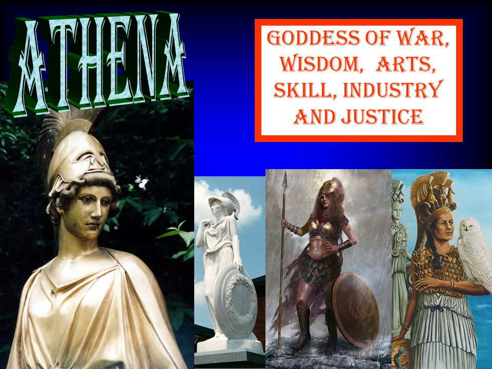 Goddess of war, wisdom, arts, skill, industry and justice