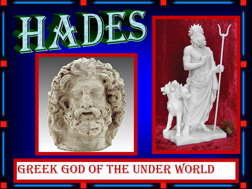 HAdes Greek god of the under world
