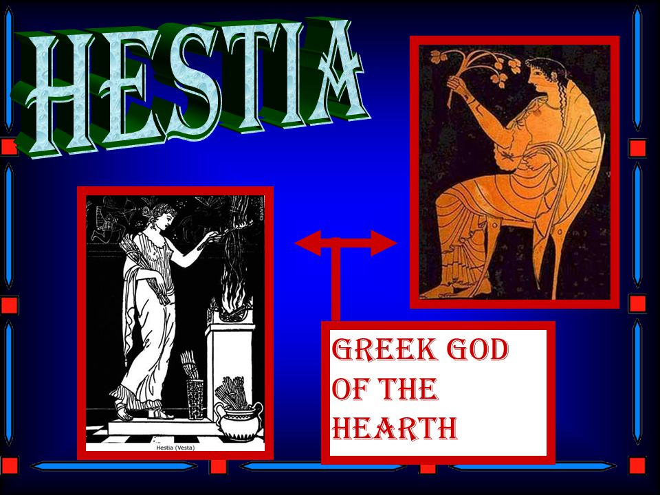 Hestia GREEK GOD OF THE HEARTH