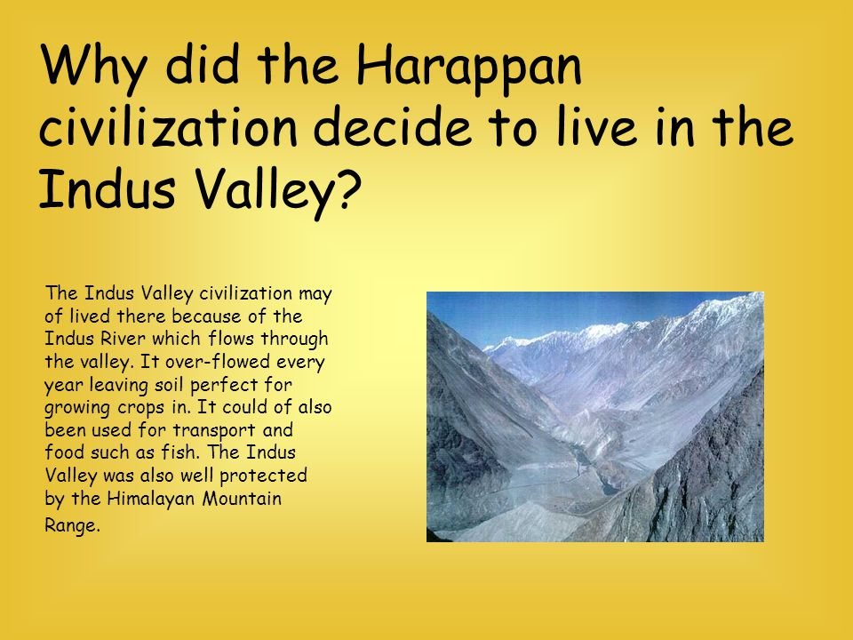 Why did the Harappan civilization decide to live in the Indus Valley