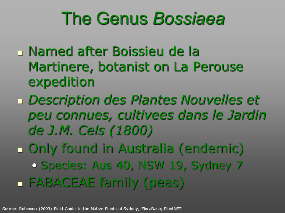 The Genus Bossiaea Named after Boissieu de la Martinere, botanist on La Perouse expedition.