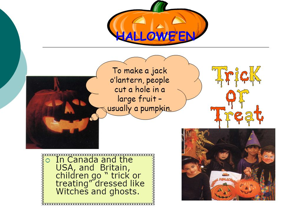 HALLOWE'EN To make a jack o'lantern, people cut a hole in a large fruit – usually a pumpkin.