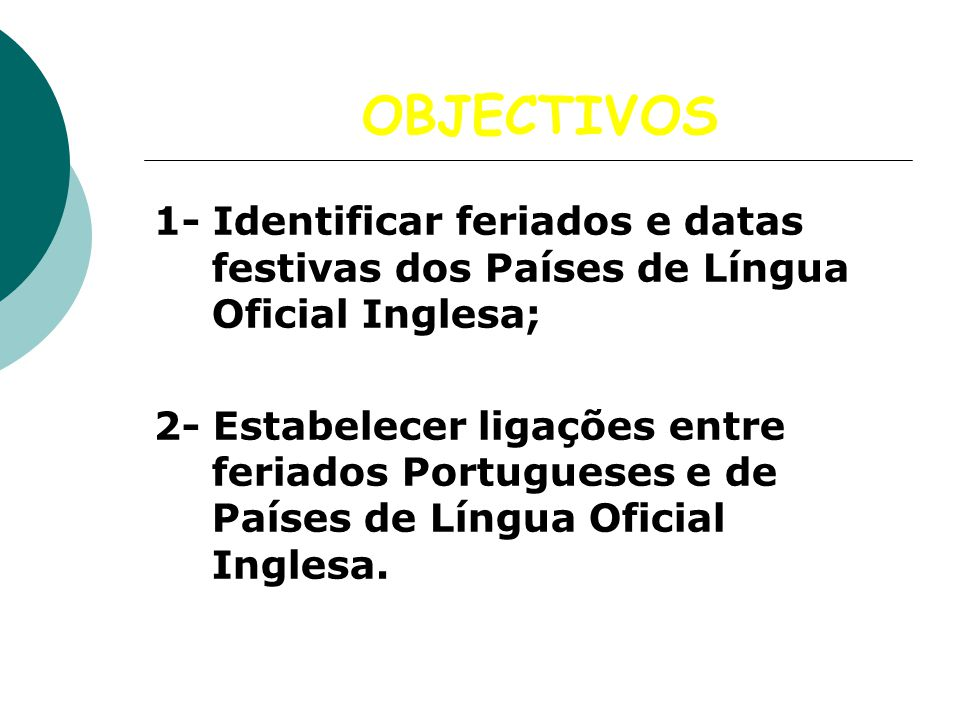OBJECTIVOS 1- Identificar feriados e datas festivas dos Países de Língua Oficial Inglesa;