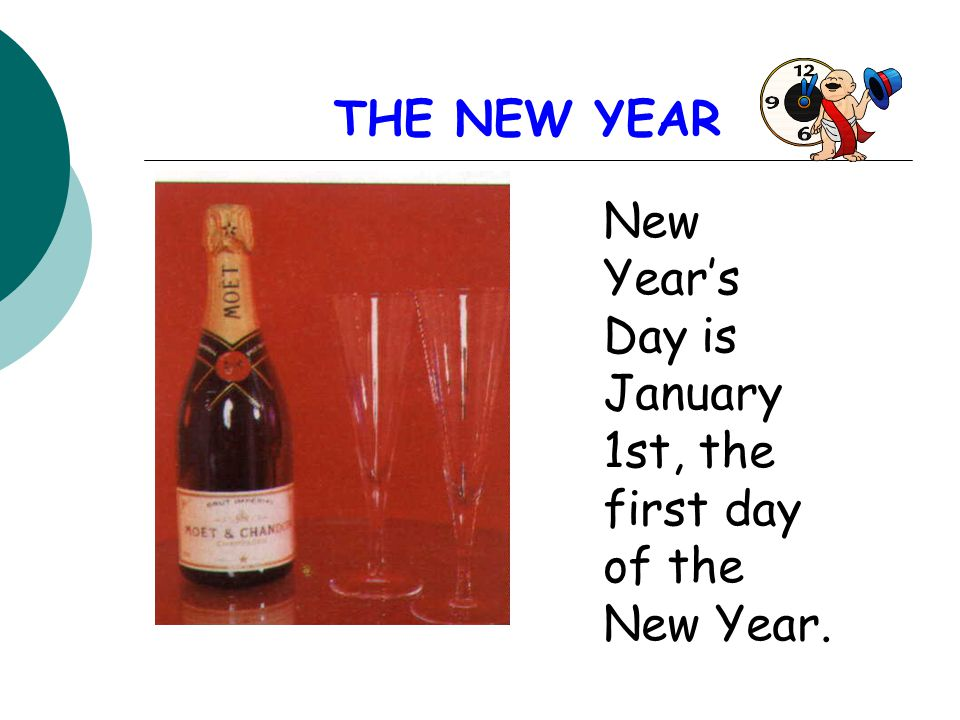 THE NEW YEAR New Year's Day is January 1st, the first day of the New Year.