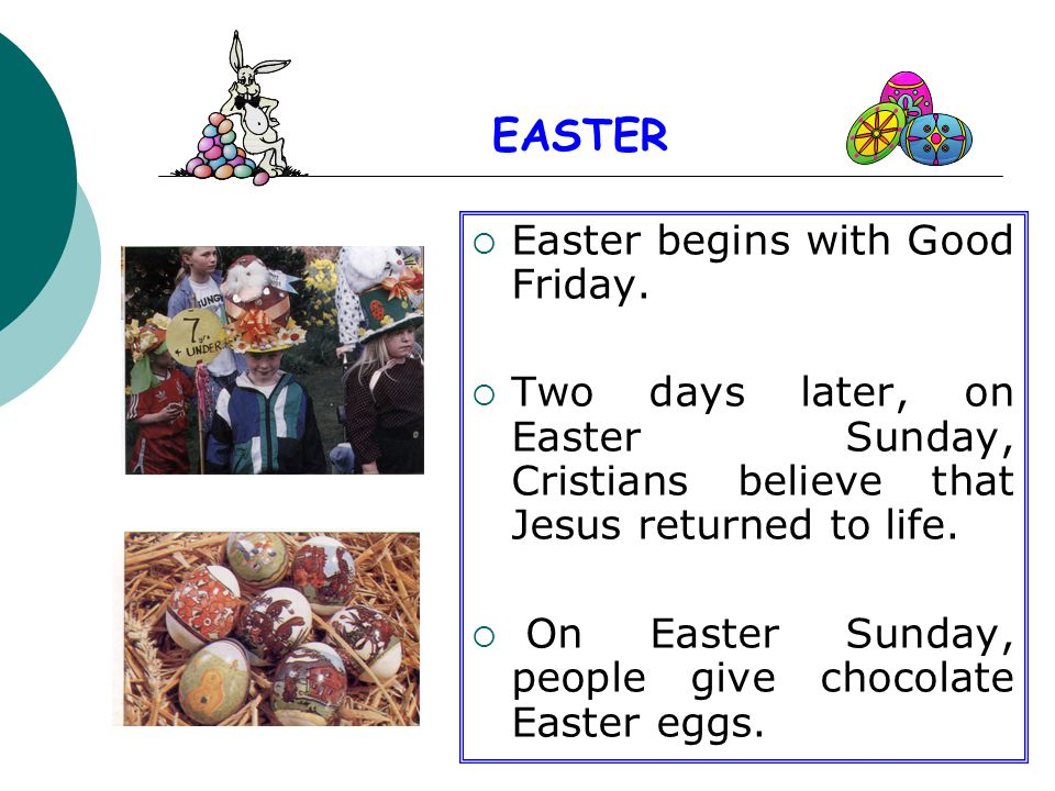 EASTER Easter begins with Good Friday.
