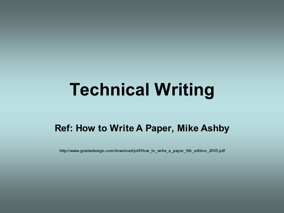 Ref: How to Write A Paper, Mike Ashby