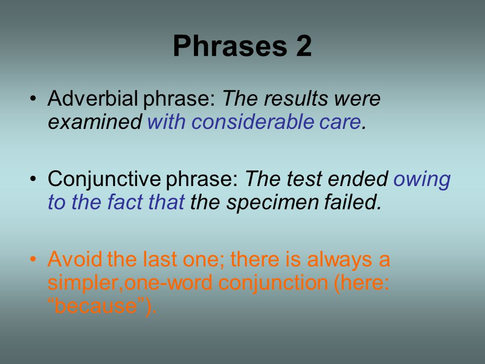 Phrases 2 Adverbial phrase: The results were examined with considerable care.