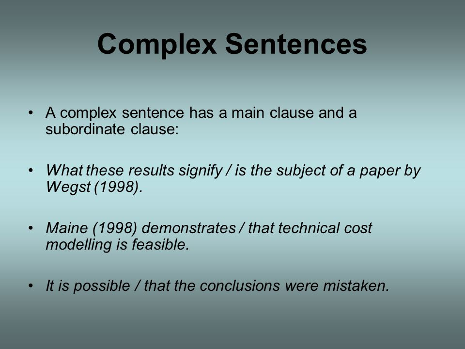 Complex Sentences A complex sentence has a main clause and a subordinate clause: