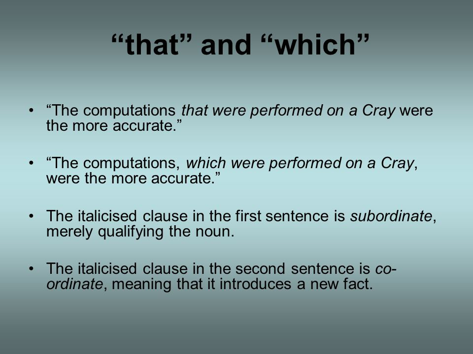that and which The computations that were performed on a Cray were the more accurate.