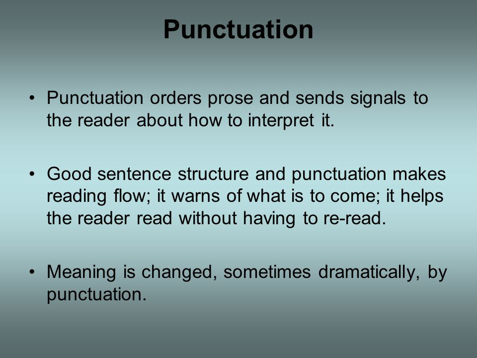 Punctuation Punctuation orders prose and sends signals to the reader about how to interpret it.