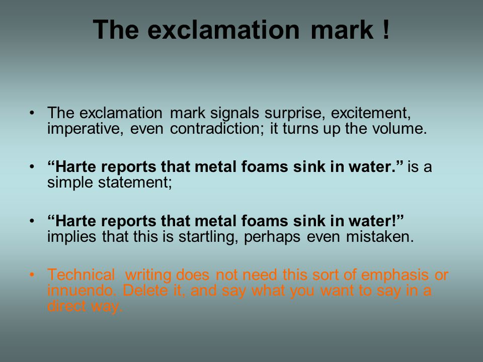 The exclamation mark ! The exclamation mark signals surprise, excitement, imperative, even contradiction; it turns up the volume.
