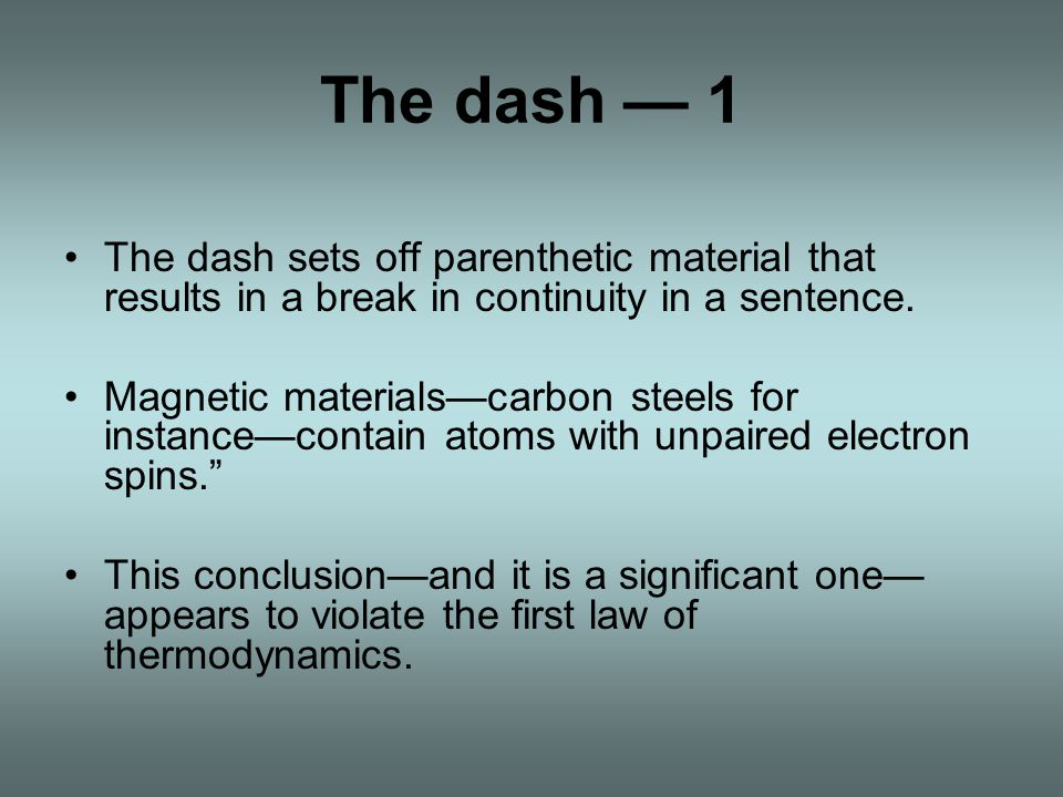 The dash — 1 The dash sets off parenthetic material that results in a break in continuity in a sentence.