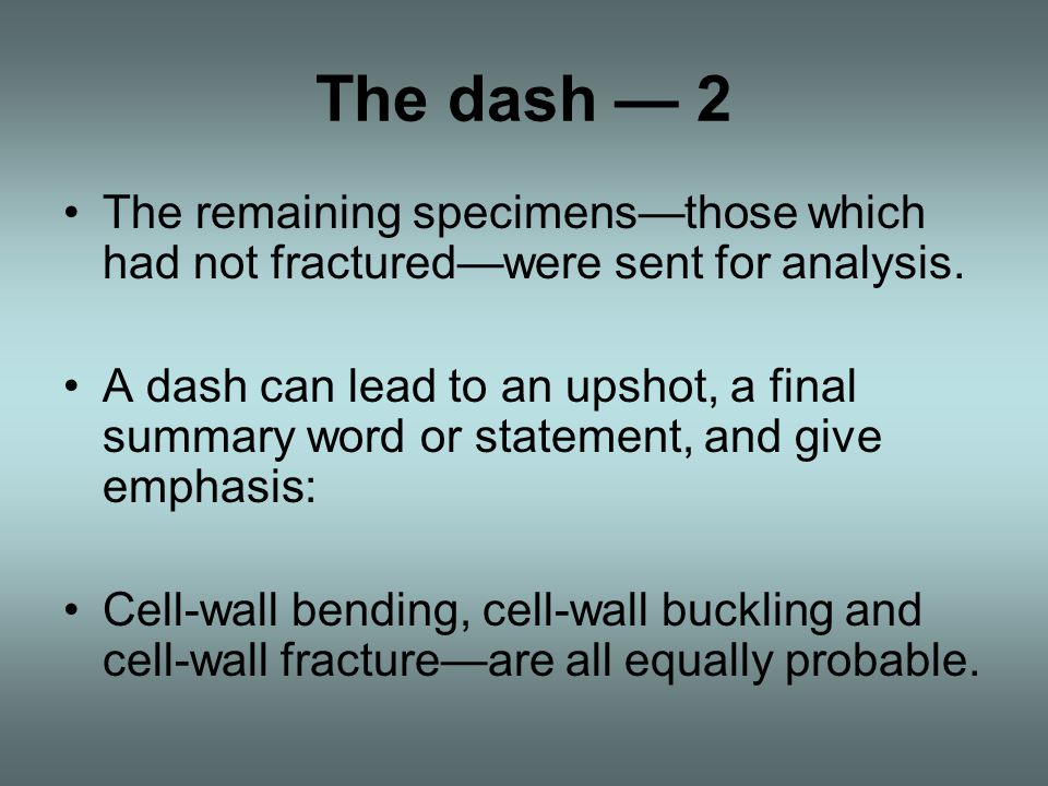 The dash — 2 The remaining specimens—those which had not fractured—were sent for analysis.