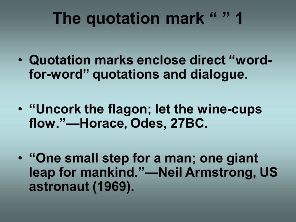 The quotation mark 1 Quotation marks enclose direct word-for-word quotations and dialogue.