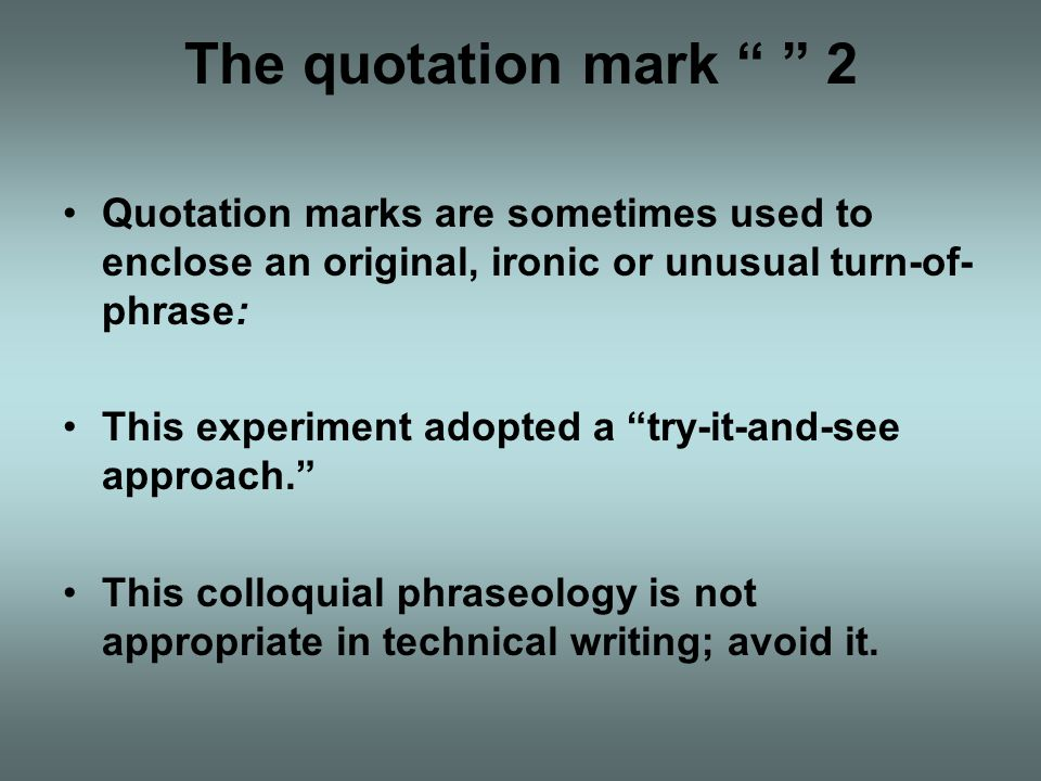 The quotation mark 2 Quotation marks are sometimes used to enclose an original, ironic or unusual turn-of-phrase:
