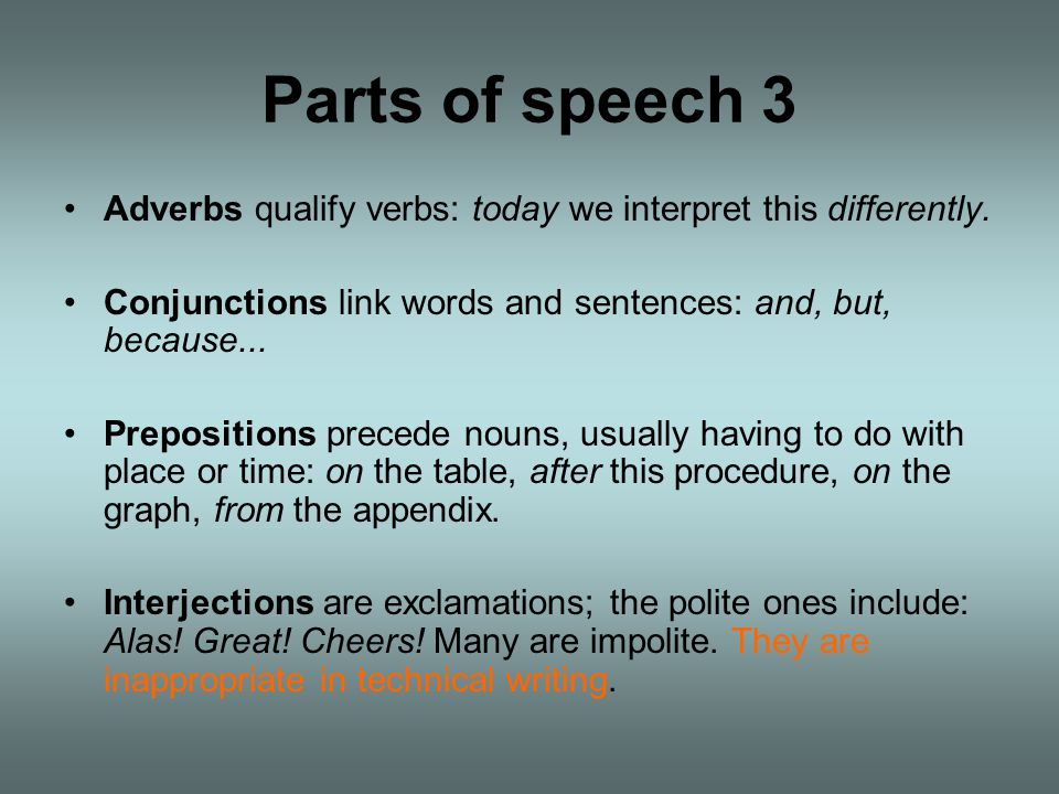 Parts of speech 3 Adverbs qualify verbs: today we interpret this differently. Conjunctions link words and sentences: and, but, because...