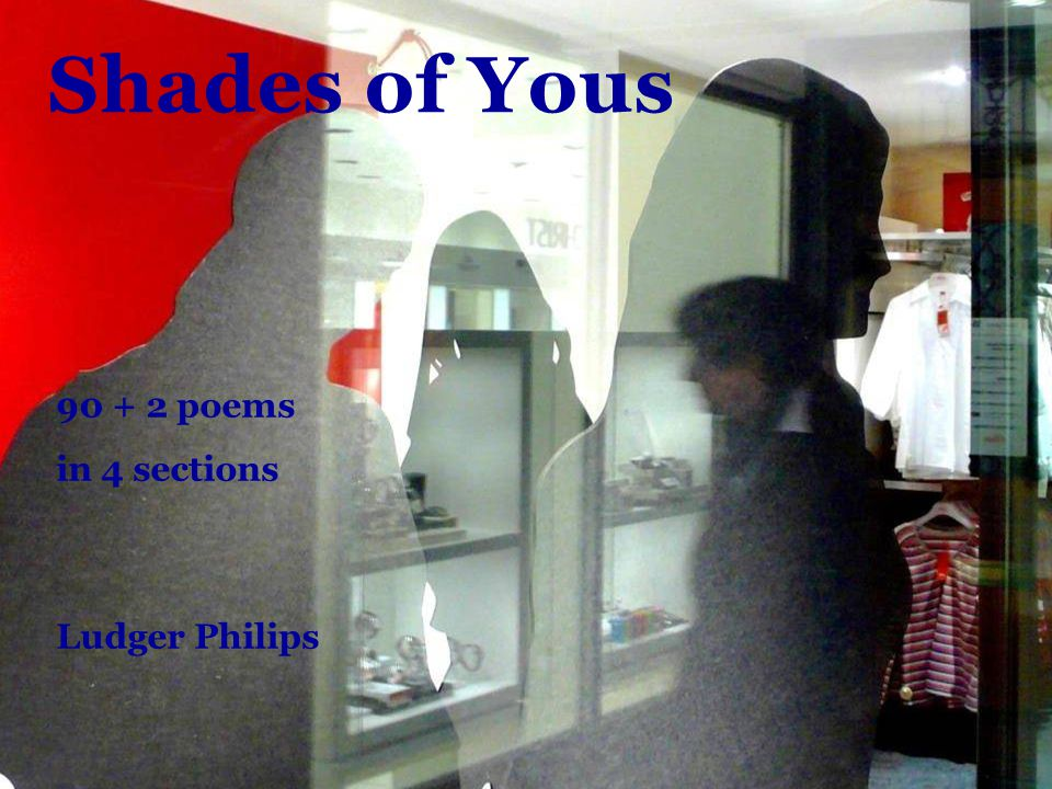 Shades of Yous 90 + 2 poems in 4 sections Ludger Philips
