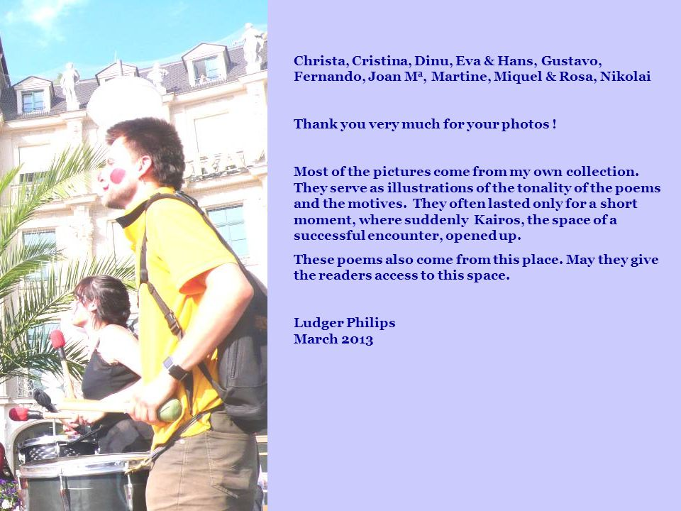 Christa, Cristina, Dinu, Eva & Hans, Gustavo, Fernando, Joan Ma, Martine, Miquel & Rosa, Nikolai Thank you very much for your photos .
