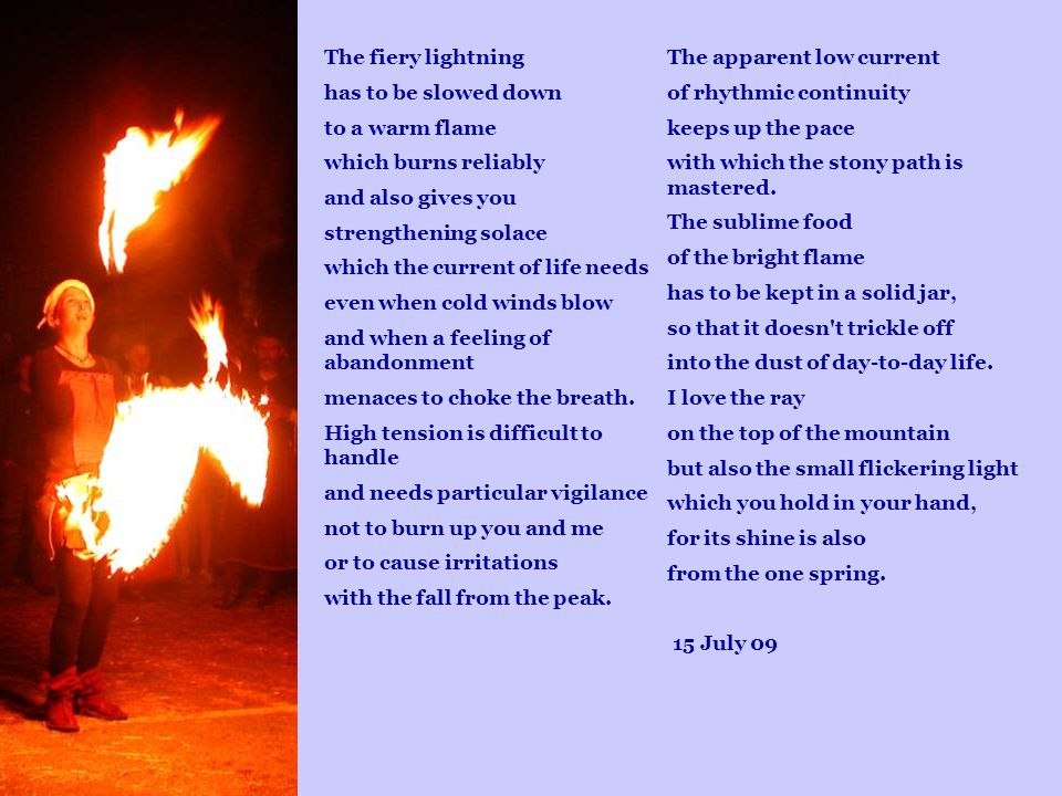 The fiery lightning has to be slowed down. to a warm flame. which burns reliably. and also gives you.