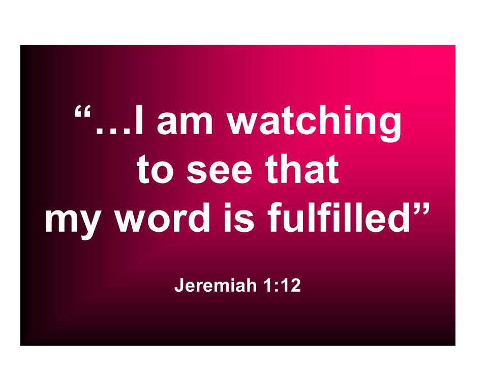 my word is fulfilled Jeremiah 1:12