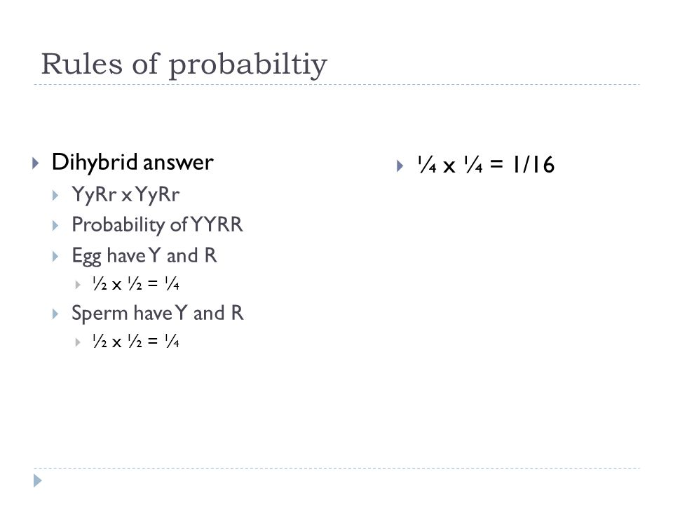 Rules of probabiltiy Dihybrid answer ¼ x ¼ = 1/16 YyRr x YyRr