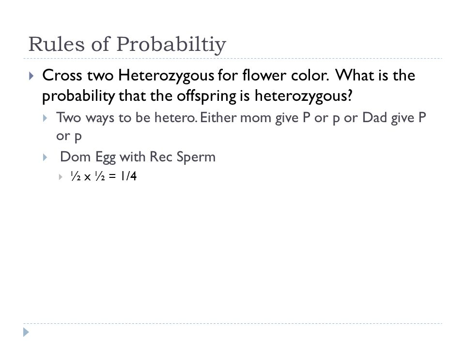 Rules of Probabiltiy Cross two Heterozygous for flower color. What is the probability that the offspring is heterozygous