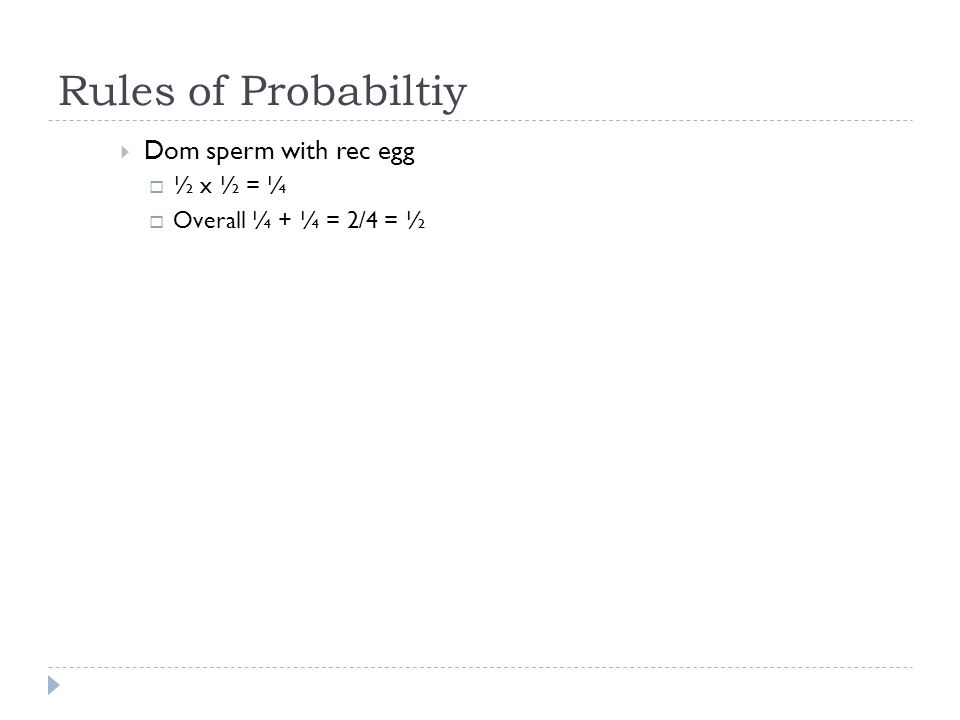 Rules of Probabiltiy Dom sperm with rec egg ½ x ½ = ¼