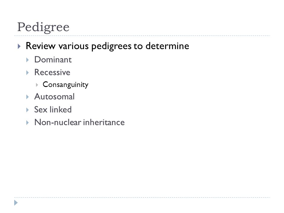 Pedigree Review various pedigrees to determine Dominant Recessive
