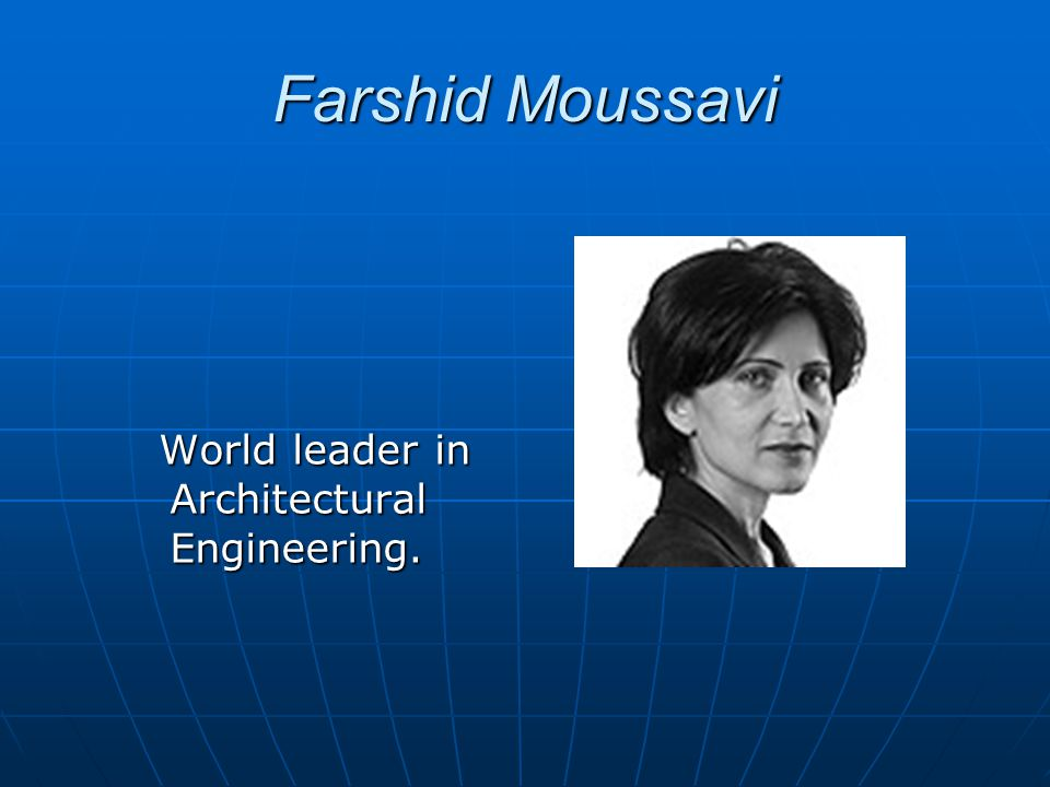 Farshid Moussavi World leader in Architectural Engineering.