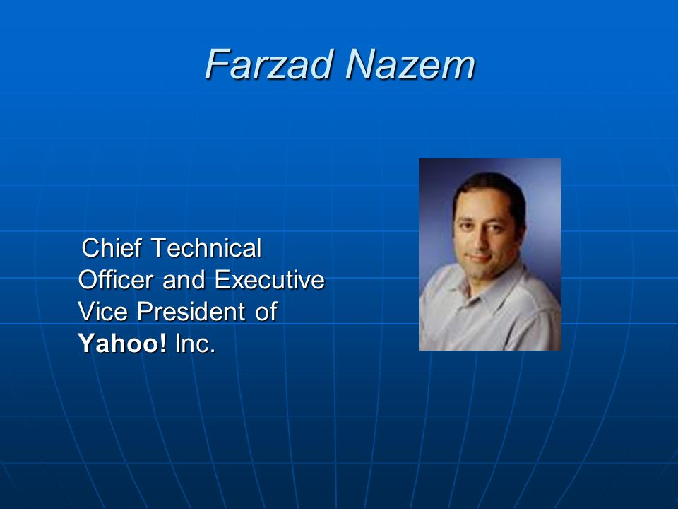 Farzad Nazem Chief Technical Officer and Executive Vice President of Yahoo! Inc.