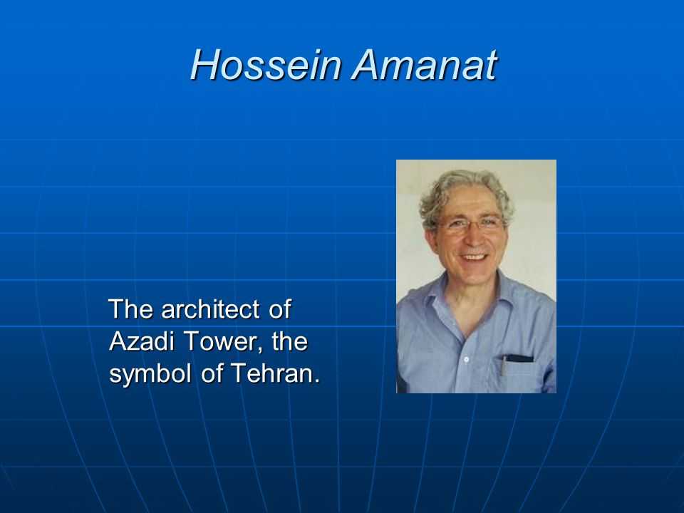 Hossein Amanat The architect of Azadi Tower, the symbol of Tehran.