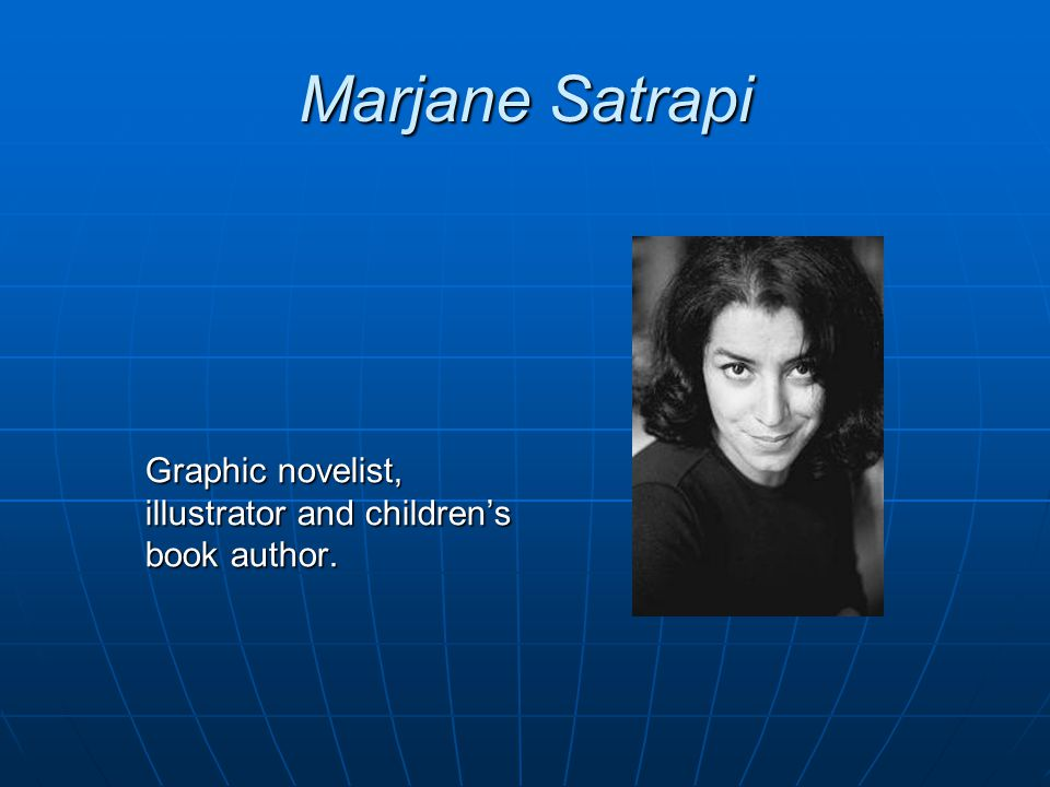 Marjane Satrapi Graphic novelist, illustrator and children's book author.
