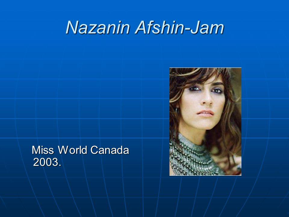 Nazanin Afshin-Jam Miss World Canada 2003.