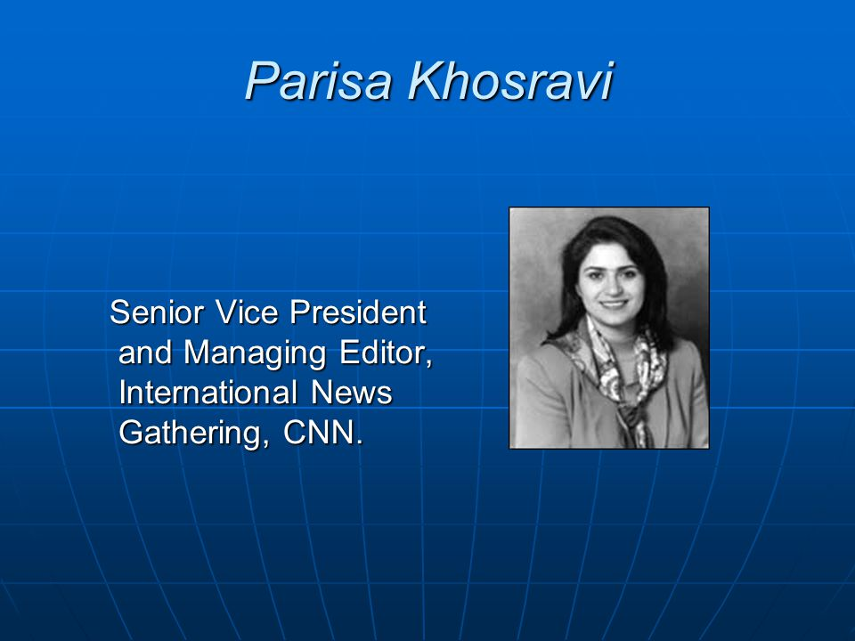 Parisa Khosravi Senior Vice President and Managing Editor, International News Gathering, CNN.