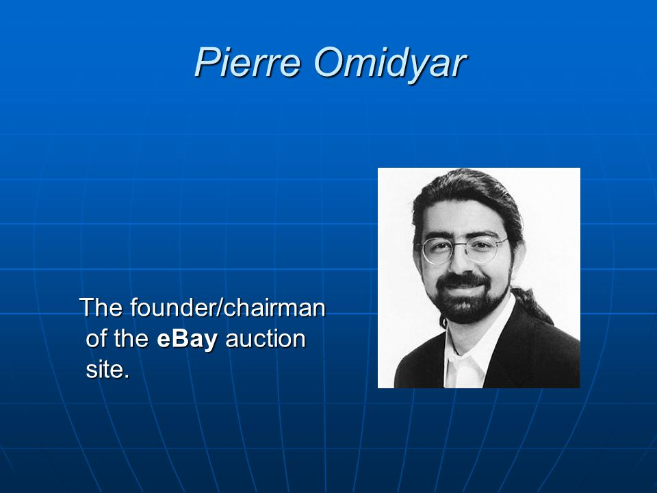 Pierre Omidyar The founder/chairman of the eBay auction site.
