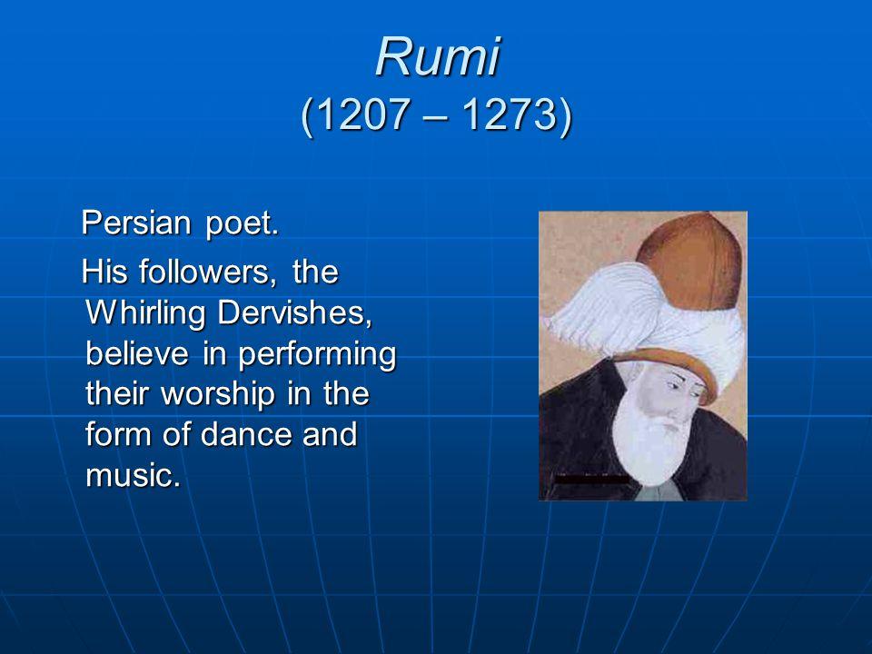 Rumi (1207 – 1273) Persian poet.
