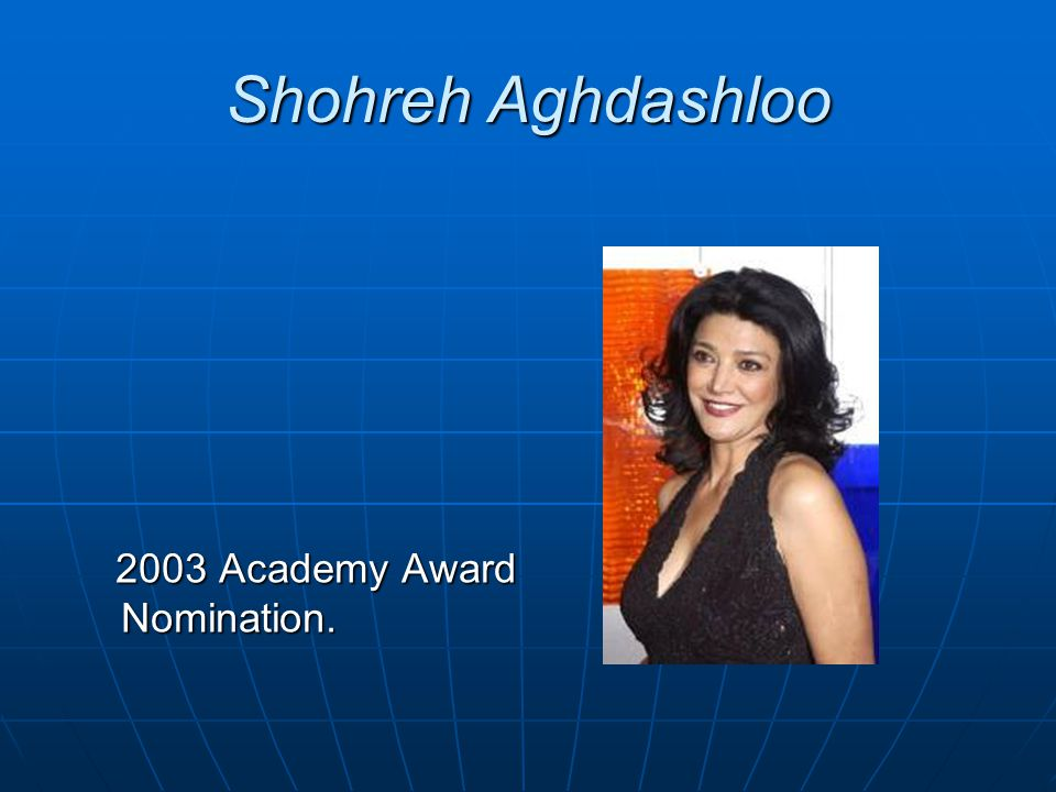 Shohreh Aghdashloo 2003 Academy Award Nomination.