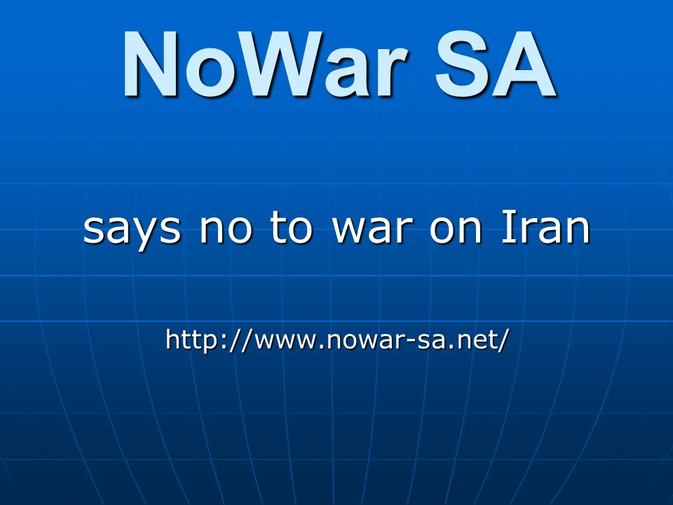 NoWar SA says no to war on Iran http://www.nowar-sa.net/