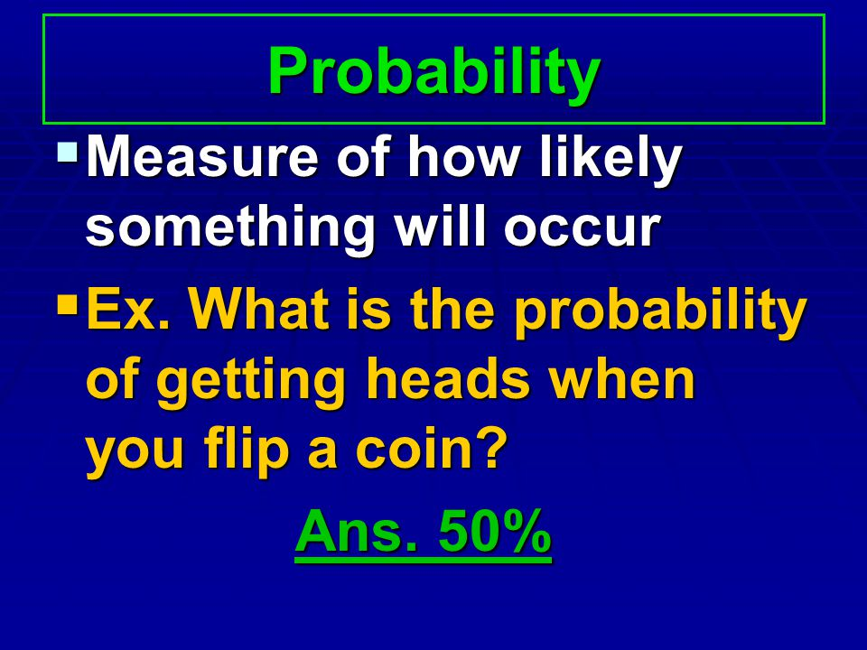 Probability Measure of how likely something will occur