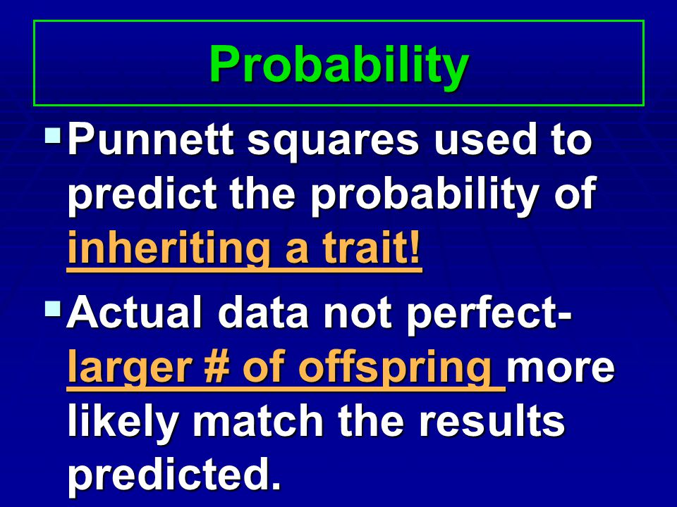 Probability Punnett squares used to predict the probability of inheriting a trait!