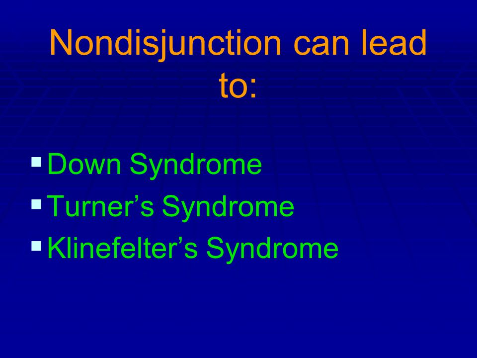 Nondisjunction can lead to: