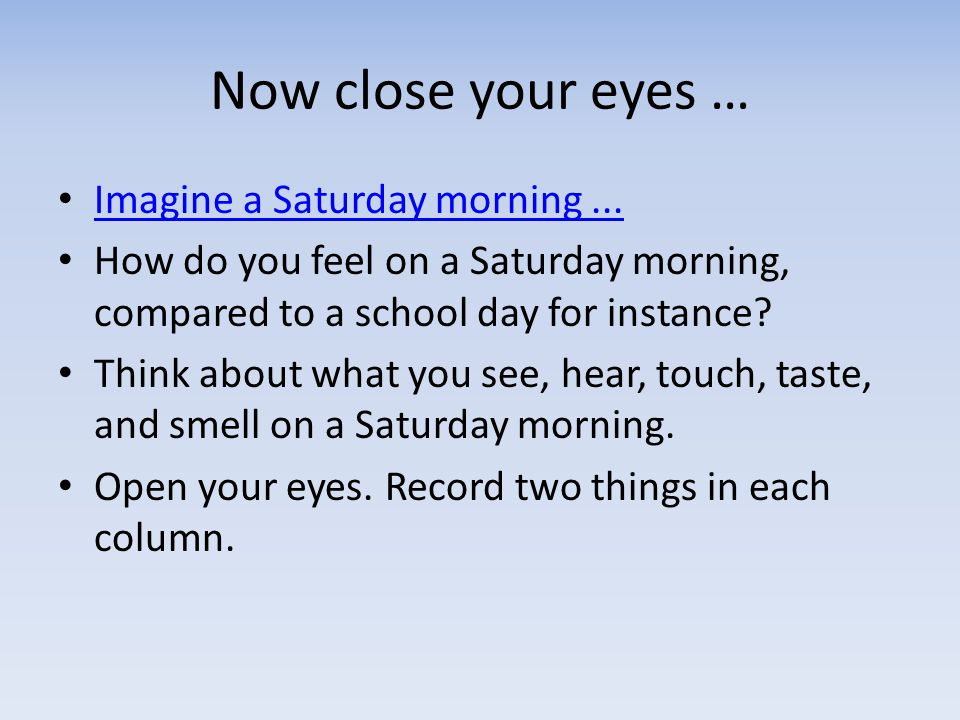 Now close your eyes … Imagine a Saturday morning ...