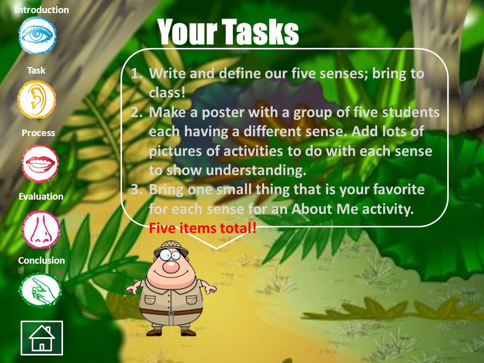 Your Tasks Write and define our five senses; bring to class!