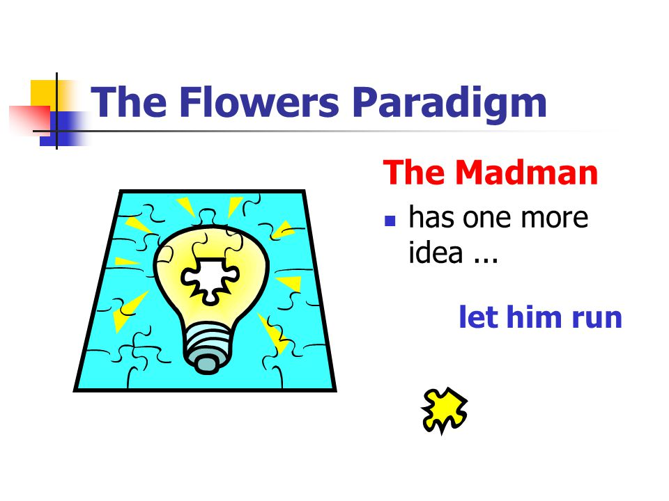 The Flowers Paradigm The Madman has one more idea ... let him run