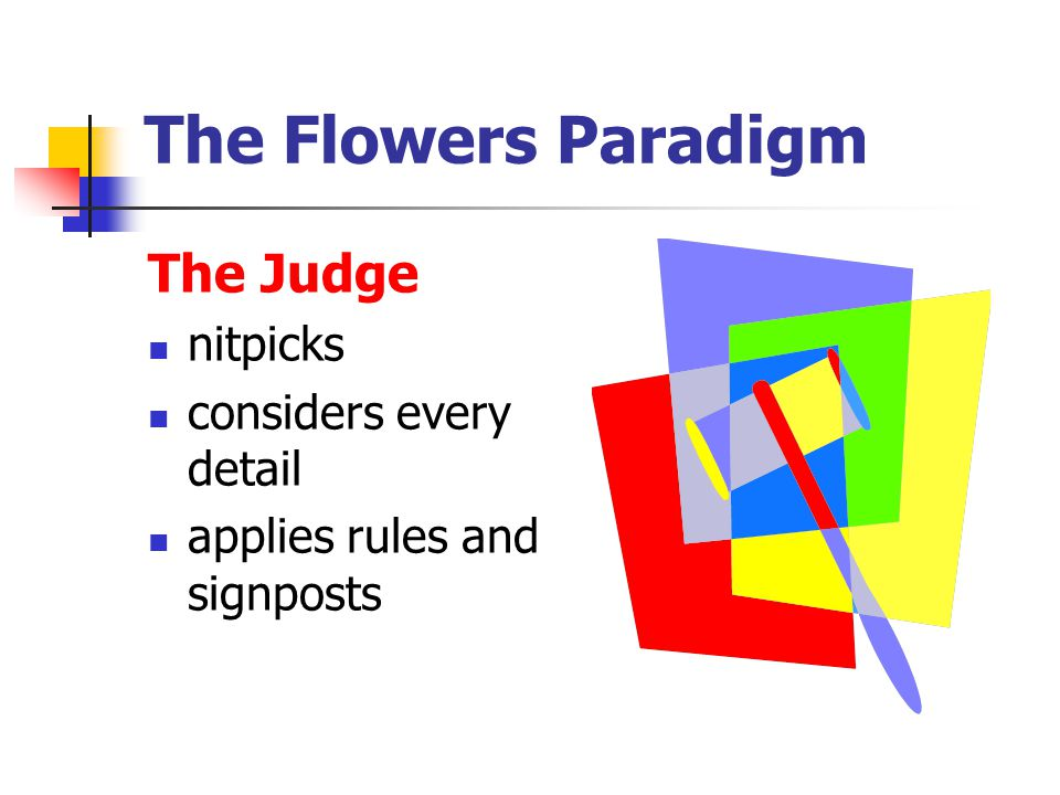 The Flowers Paradigm The Judge nitpicks considers every detail