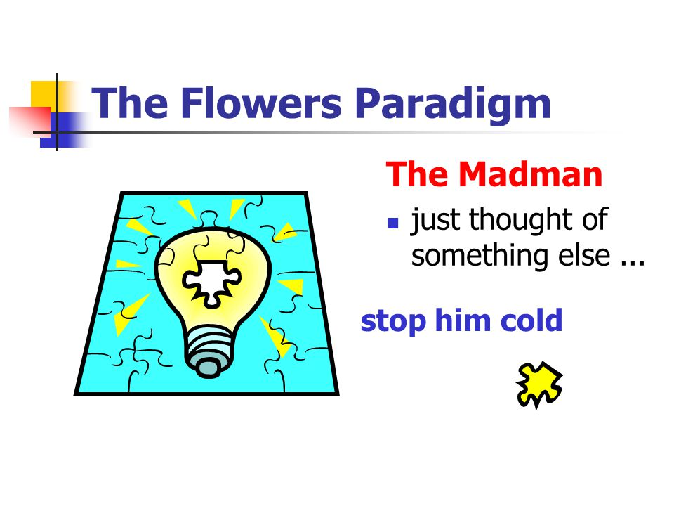 The Flowers Paradigm The Madman just thought of something else ...